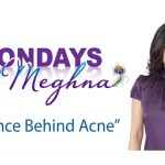 Mondays with Meghna – Science Behind Acne (Season 1 – Episode 5)