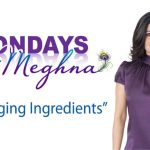 Mondays with Meghna – Anti Aging Ingredients (Season 1 – Episode 8)