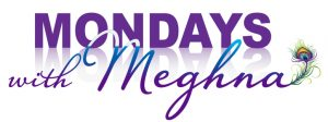Mondays with Meghna