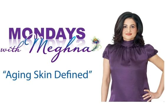 Mondays with Meghna – Aging Skin Defined (Season 1 – Episode 7)